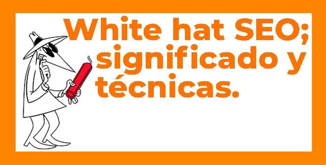 White Hat SEO; significado y técnicas